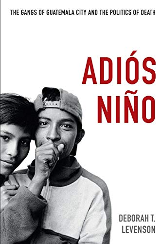 9780822353157: Adiós Niño: The Gangs of Guatemala City and the Politics of Death
