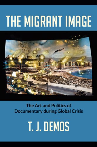 9780822353263: The Migrant Image: The Art and Politics of Documentary during Global Crisis