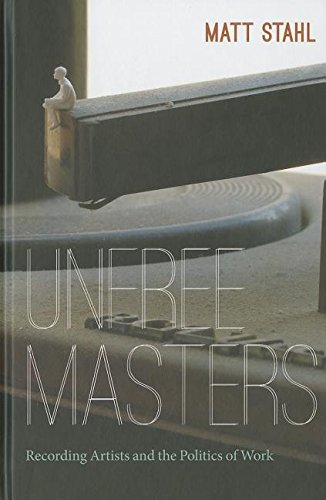 9780822353287: Unfree Masters: Popular Music and the Politics of Work (Refiguring American Music)