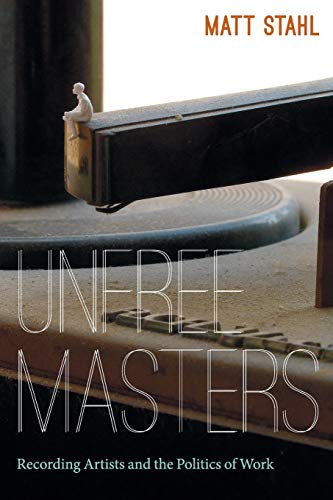 9780822353430: Unfree Masters: Popular Music and the Politics of Work (Refiguring American Music)