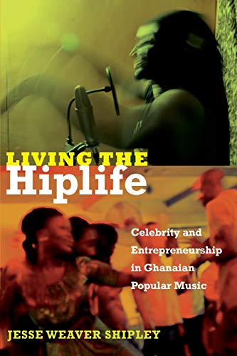 9780822353669: Living the Hiplife: Celebrity and Entrepreneurship in Ghanaian Popular Music