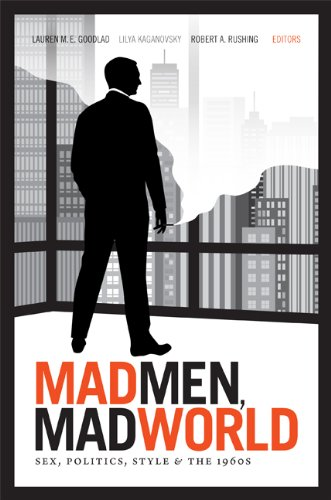 Mad Men, Mad World: Sex, Politics, Style, and the 1960s: Goodlad, Lauren M. E. (Editor)/ Kaganovsky...