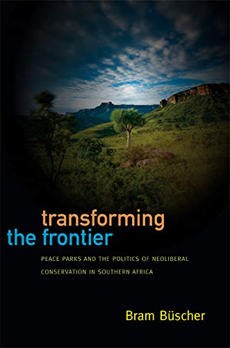 9780822354048: Transforming the Frontier: Peace Parks and the Politics of Neoliberal Conservation in Southern Africa