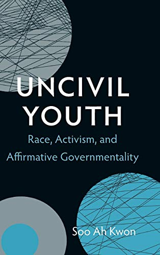 9780822354055: Uncivil Youth: Race, Activism, and Affirmative Governmentality