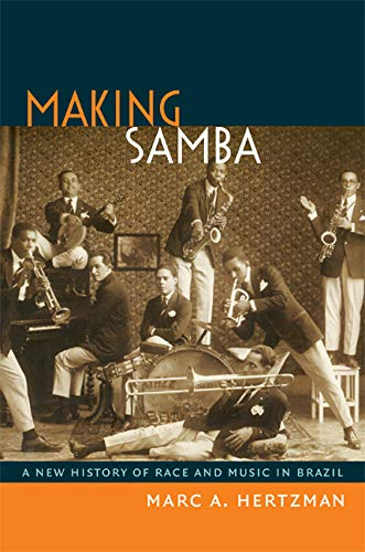 9780822354154: Making Samba: A New History of Race and Music in Brazil