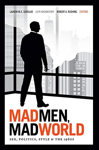 9780822354185: Mad Men, Mad World: Sex, Politics, Style, and the 1960s