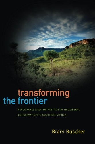 9780822354208: Transforming the Frontier: Peace Parks and the Politics of Neoliberal Conservation in Southern Africa