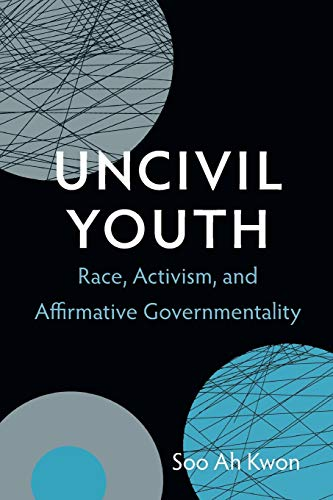 9780822354239: Uncivil Youth: Race, Activism, and Affirmative Governmentality