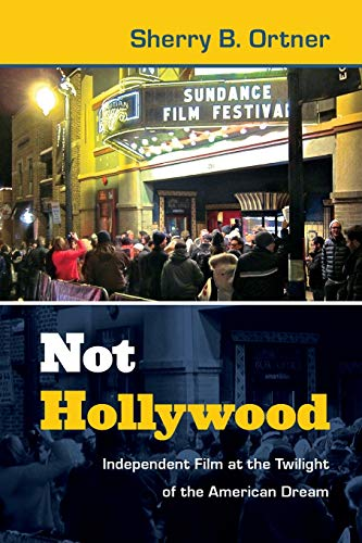 9780822354260: Not Hollywood: Independent Film at the Twilight of the American Dream