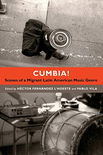 9780822354338: Cumbia!: Scenes of a Migrant Latin American Music Genre