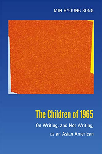 The Children of 1965: On Writing, and Not Writing, as an Asian American: Song, Min Hyoung