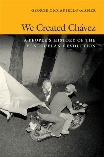 9780822354390: We Created Chávez: A People's History of the Venezuelan Revolution