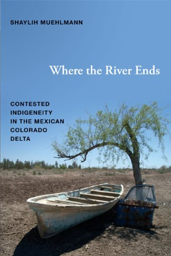 9780822354451: Where the River Ends: Contested Indigeneity in the Mexican Colorado Delta