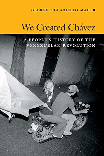 9780822354529: We Created Chavez: A People's History of the Venezuelan Revolution