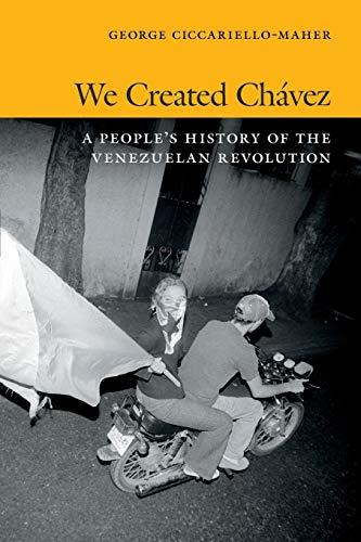 9780822354529: We Created Chávez: A People's History of the Venezuelan Revolution