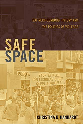 Safe Space: Gay Neighborhood History and the Politics of Violence (Hardback): Christina B. Hanhardt