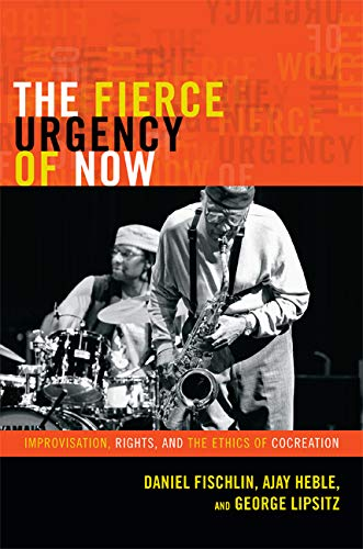 The Fierce Urgency of Now: Improvisation, Rights, and the Ethics of Cocreation (Improvisation, ...