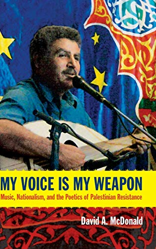 9780822354680: My Voice Is My Weapon: Music, Nationalism, and the Poetics of Palestinian Resistance