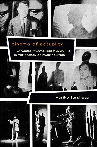9780822354901: Cinema of Actuality: Japanese Avant-Garde Filmmaking in the Season of Image Politics (Asia-Pacific: Culture, Politics, and Society)