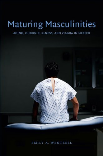 9780822354918: Maturing Masculinities: Aging, Chronic Illness, and Viagra in Mexico