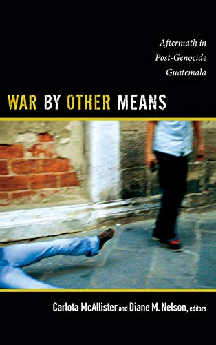 9780822354932: War by Other Means: Aftermath in Post-Genocide Guatemala