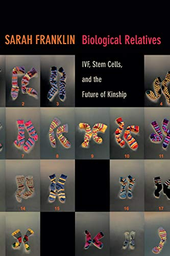 9780822354994: Biological Relatives: IVF, Stem Cells, and the Future of Kinship (Experimental Futures)