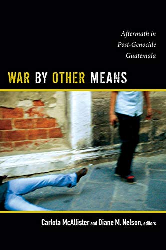 9780822355090: War by Other Means: Aftermath in Post-Genocide Guatemala