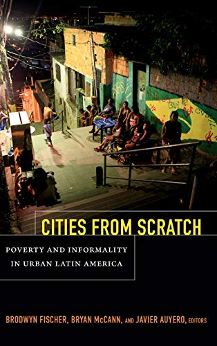 Cities From Scratch: Poverty and Informality in Urban Latin America (Hardback)