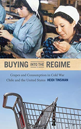 9780822355205: Buying Into the Regime: Grapes and Consumption in Cold War Chile and the United States (American Encounters/Global Interactions)