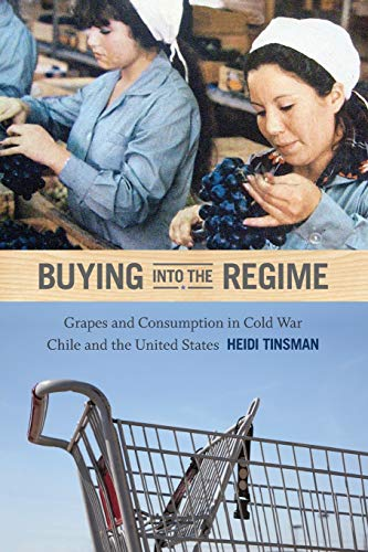 9780822355359: Buying Into the Regime: Grapes and Consumption in Cold War Chile and the United States (American Encounters/Global Interactions)