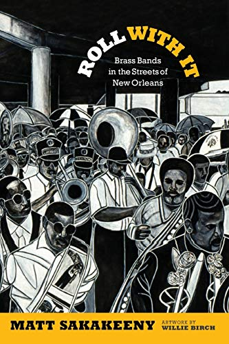 9780822355670: Roll With It: Brass Bands in the Streets of New Orleans (Refiguring American Music)