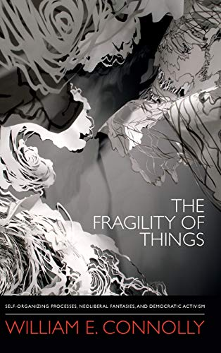 9780822355700: The Fragility of Things: Self-Organizing Processes, Neoliberal Fantasies, and Democratic Activism