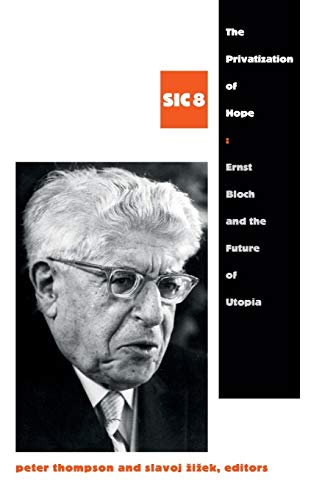 The Privatization of Hope: Ernst Bloch and the Future of Utopia, SIC 8 (Hardback)