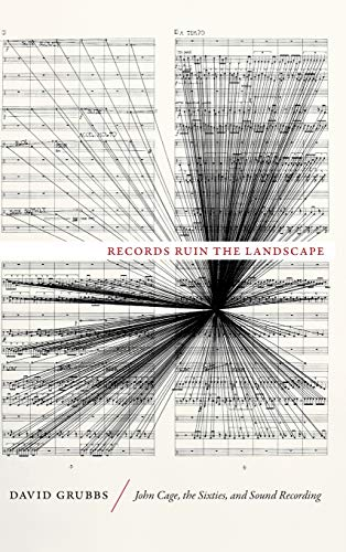 Records Ruin the Landscape: John Cage, the Sixties, and Sound Recording (Hardback): David Grubbs