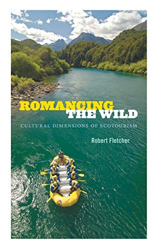 9780822355830: Romancing the Wild: Cultural Dimensions of Ecotourism (New Ecologies for the Twenty-First Century)