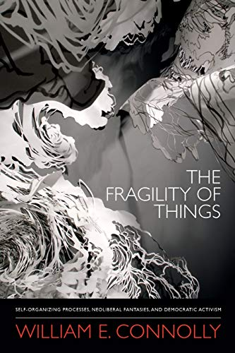 9780822355847: The Fragility of Things: Self-Organizing Processes, Neoliberal Fantasies, and Democratic Activism