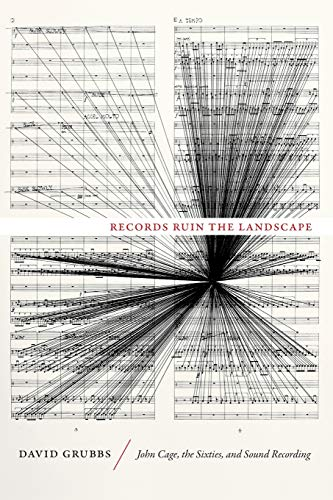 9780822355908: Records Ruin the Landscape: John Cage, the Sixties, and Sound Recording