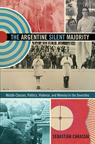 9780822356011: The Argentine Silent Majority: Middle Classes, Politics, Violence, and Memory in the Seventies