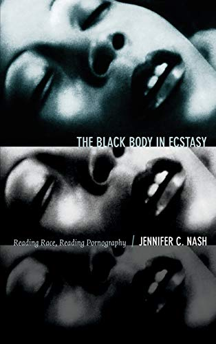9780822356059: The Black Body in Ecstasy: Reading Race, Reading Pornography (Next Wave: New Directions in Women's Studies)