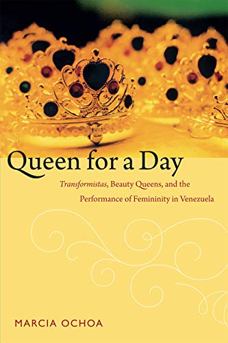 9780822356110: Queen for a Day: Transformistas, Beauty Queens, and the Performance of Femininity in Venezuela (Perverse Modernities: A Series Edited by Jack Halberstam and Lisa Lowe)