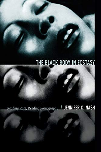 9780822356202: The Black Body in Ecstasy: Reading Race, Reading Pornography (Next Wave: New Directions in Women's Studies)