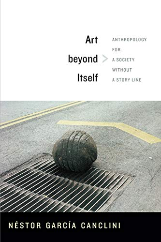 9780822356233: Art beyond Itself: Anthropology for a Society without a Story Line
