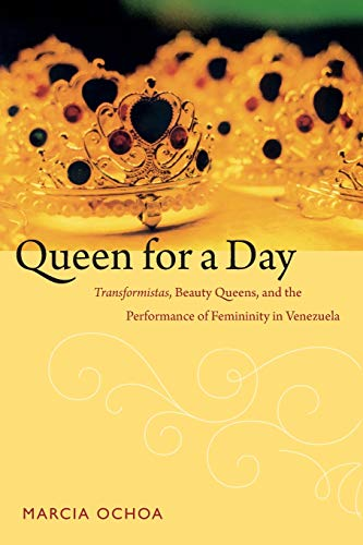 9780822356264: Queen for a Day: Transformistas, Beauty Queens, and the Performance of Femininity in Venezuela (Perverse Modernities: A Series Edited by Jack Halberstam and Lisa Lowe)
