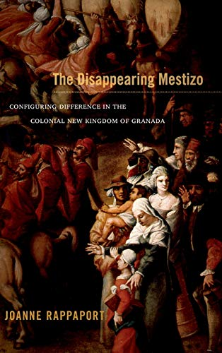 9780822356295: The Disappearing Mestizo: Configuring Difference in the Colonial New Kingdom of Granada