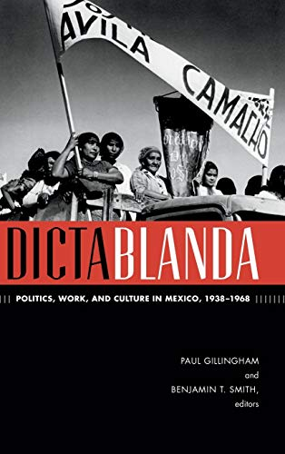 9780822356318: Dictablanda: Politics, Work, and Culture in Mexico, 1938–1968 (American Encounters/Global Interactions)