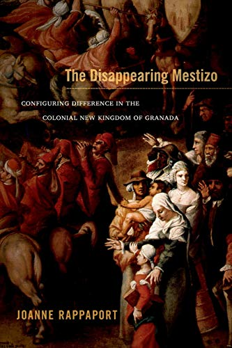 9780822356363: The Disappearing Mestizo: Configuring Difference in the Colonial New Kingdom of Granada