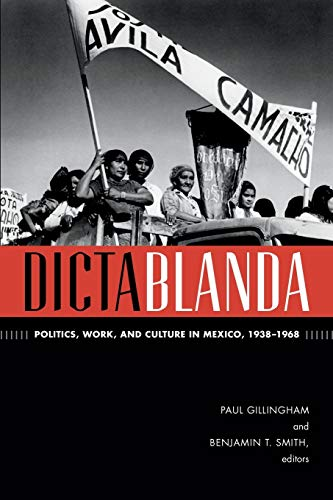9780822356370: Dictablanda: Politics, Work, and Culture in Mexico, 1938–1968 (American Encounters/Global Interactions)