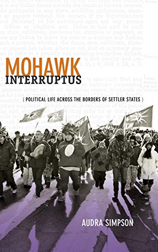 9780822356431: Mohawk Interruptus: Political Life Across the Borders of Settler States
