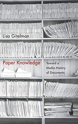Paper Knowledge: Toward a Media History of Documents (Sign, Storage, Transmission): Gitelman, Lisa
