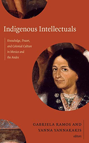 9780822356479: Indigenous Intellectuals: Knowledge, Power, and Colonial Culture in Mexico and the Andes